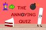 The Annoying Quiz