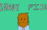 Shady Fish