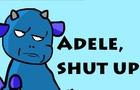 Adele, shut up!
