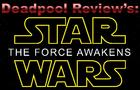 Deadpool Reviews: Star Wars TFA