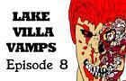 Lake Villa Vamps; Episode 8
