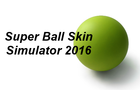 Super Ball Skin Simulator 2016