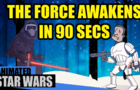 Star Wars: TFA In 90 Seconds!