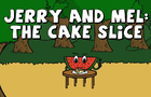 Jerry and Mel: The Cake Slice