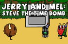 Jerry and Mel: Steve the Time Bomb