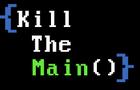 Kill the Main();