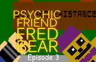 Psychic Friend Fredbear - Episode 3