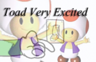 Toad Very Excited