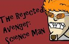Science Man: A Rejected Avenger