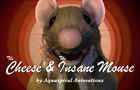 The Cheese and The Insane Mouse