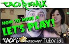 Tink's Tutorial Vol. 4: Taco's Tutorial - How To Make A Let's Play
