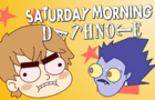 SATURDAY MORNING DEATH NOTE!