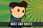 Mike and Bruce are Dicks