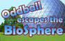 Oddball Escapes the Biosphere