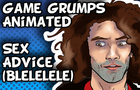 Game Grumps Animated - Sex Advice (BLELELE)