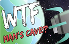 WTF Man's Cave?