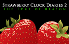 Strawberry Clock Diaries 2: The Edge of Reason