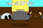 "Mascots: ""Curiosity"""