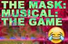 The Mask: The Musical: The Game