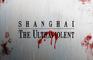 Shanghai: The Ultraviolent