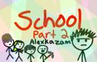 SCHOOL PART TWO: THE STUDENTS -Alexkazam