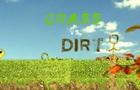 Grass VS Dirt