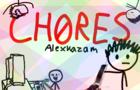 CHORES -Alexkazam