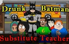 Drunk Batman in Substitute Teacher