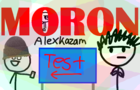 ARE YOU A MORON? -Alexkazam
