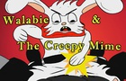 Walabie & The Creepy Mime