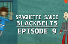 Spaghetti Sauce Blackbelts - S1:Ep9