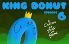 King Donut! Episode 6!