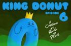 King Donut! Episode 6!