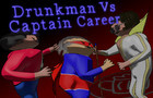 Drunkman Vs Captain Career