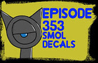 Episode 353 - Smol Decals