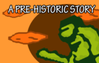 A Pre-Historic Story