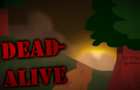 Dead-Alive Episode 1 [Debug Build 0.4]