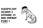 SleepyCast Dog Improv