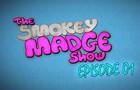 The Smokey Madge Show - Episode 01