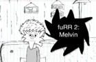 fuRR 2: Melvin