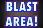 BLAST AREA!