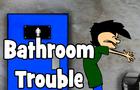 Bathroom Trouble (Old Animation)