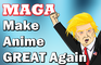 MAGA: Make Anime Great Again