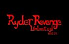 Ryder Revenge Unlimited (pt.01)