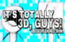 It's Totally 3D, Guys!