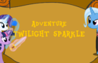 Twilight Sparkle Adventure[MLP]