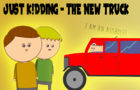 JUST K!DDING - THE NEW TRUCK