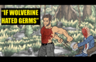 Logan Spoof: If Wolverine Hated Germs