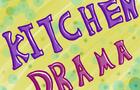 Kitchen Drama