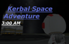Kerbal Space Adventure: 3:00 AM